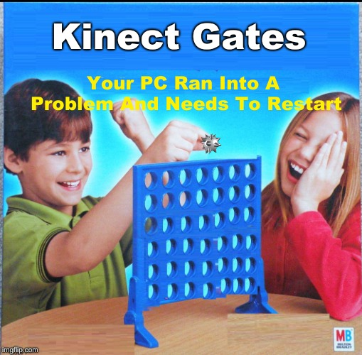 rip XP | Kinect Gates Your PC Ran Into A Problem And Needs To Restart | image tagged in memes,blank connect four,funny,microsoft,minesweeper,windows | made w/ Imgflip meme maker