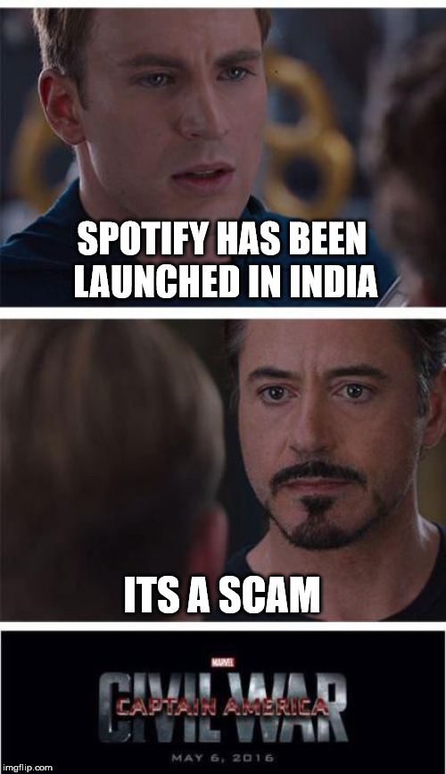 INDIAN SPOTIFY MISSING MUSIC |  SPOTIFY HAS BEEN LAUNCHED IN INDIA; ITS A SCAM | image tagged in memes,marvel civil war 1,spotify,india,scam | made w/ Imgflip meme maker