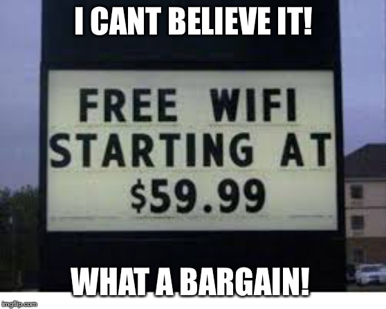Free WiFi |  I CANT BELIEVE IT! WHAT A BARGAIN! | image tagged in facepalm,signs,crappy design | made w/ Imgflip meme maker