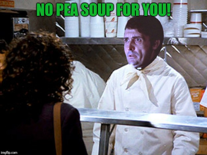 NO PEA SOUP FOR YOU! | made w/ Imgflip meme maker