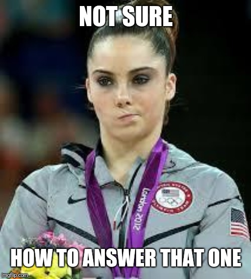 Unimpressed Olympic Gymnast | NOT SURE HOW TO ANSWER THAT ONE | image tagged in unimpressed olympic gymnast | made w/ Imgflip meme maker