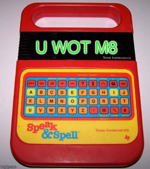 Speak & Spell | U WOT M8 | image tagged in speak  spell | made w/ Imgflip meme maker