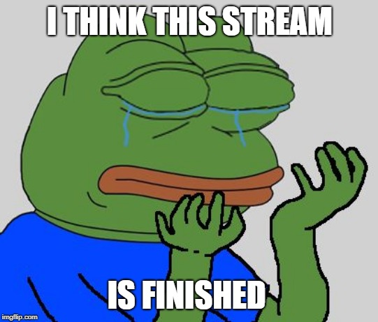 Does Anybody Still Post In It? | I THINK THIS STREAM IS FINISHED | image tagged in pepe cry,memes | made w/ Imgflip meme maker