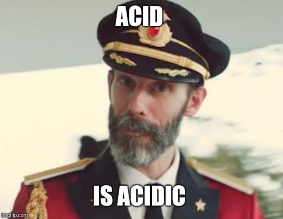 Captain Obvious | ACID IS ACIDIC | image tagged in captain obvious | made w/ Imgflip meme maker