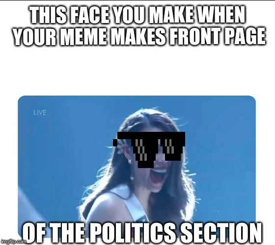 Miss Universe 2018 | THIS FACE YOU MAKE WHEN YOUR MEME MAKES FRONT PAGE OF THE POLITICS SECTION | image tagged in miss universe 2018 | made w/ Imgflip meme maker