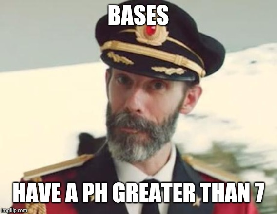 Captain Obvious | BASES HAVE A PH GREATER THAN 7 | image tagged in captain obvious | made w/ Imgflip meme maker
