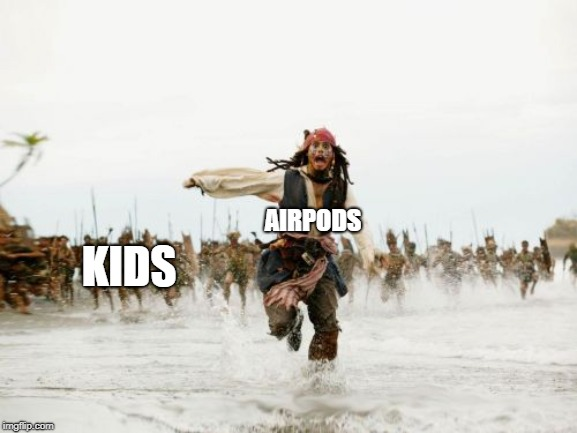 Jack Sparrow Being Chased | KIDS AIRPODS | image tagged in memes,jack sparrow being chased | made w/ Imgflip meme maker