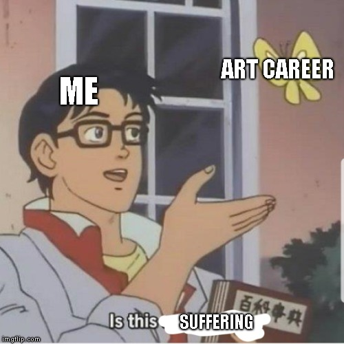 Butterfly man |  ART CAREER; ME; SUFFERING | image tagged in butterfly man | made w/ Imgflip meme maker