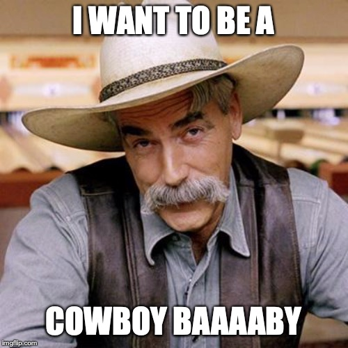 SARCASM COWBOY | I WANT TO BE A COWBOY BAAAABY | image tagged in sarcasm cowboy | made w/ Imgflip meme maker