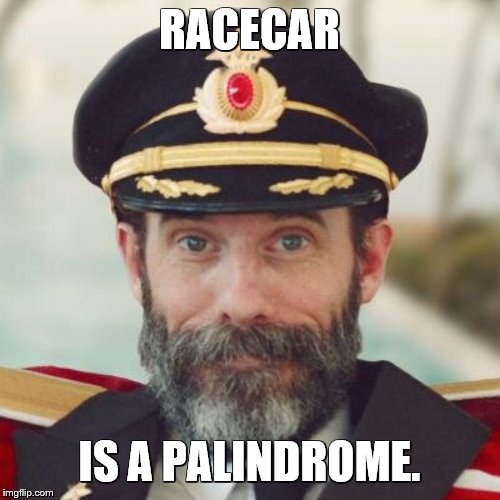 Captain Obvious | RACECAR IS A PALINDROME. | image tagged in captain obvious | made w/ Imgflip meme maker