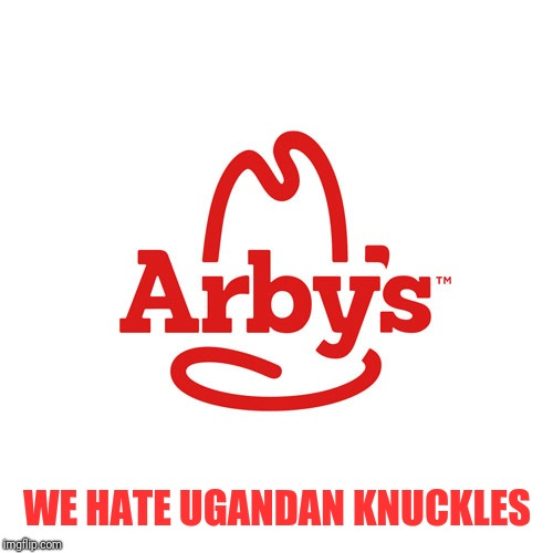 Arby's We Have the Cancer | WE HATE UGANDAN KNUCKLES | image tagged in arby's we have the cancer | made w/ Imgflip meme maker