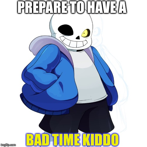 Sans Undertale | PREPARE TO HAVE A BAD TIME KIDDO | image tagged in sans undertale | made w/ Imgflip meme maker