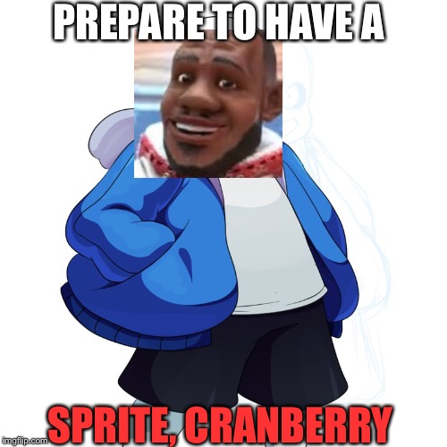Sans Undertale | PREPARE TO HAVE A SPRITE, CRANBERRY | image tagged in sans undertale | made w/ Imgflip meme maker