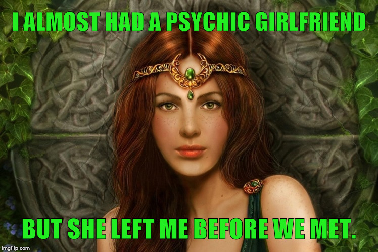 I Almost Had a Psychic Girlfriend | image tagged in fortune teller,girlfriend,psychic,steven wright,funny,memes | made w/ Imgflip meme maker