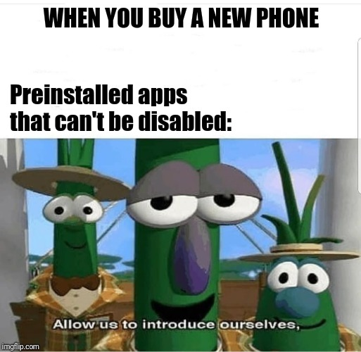 Allow us to introduce ourselves | WHEN YOU BUY A NEW PHONE Preinstalled apps that can't be disabled: | image tagged in allow us to introduce ourselves | made w/ Imgflip meme maker