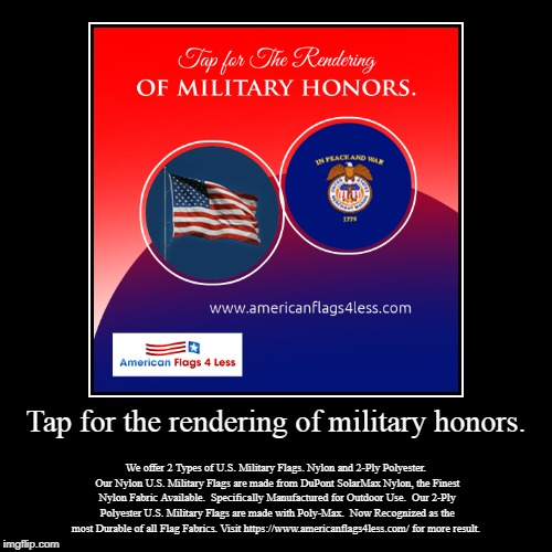 Tap for the rendering of military honors. | Tap for the rendering of military honors. | We offer 2 Types of U.S. Military Flags. Nylon and 2-Ply Polyester. Our Nylon U.S. Military Flag | image tagged in flag,american flag,products,sale | made w/ Imgflip demotivational maker