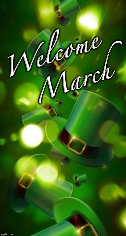 Say goodbye to February and UP VOTE March  | Welcome March | image tagged in march,irish,spring,goodbye winter,hello spring,welcome march | made w/ Imgflip meme maker