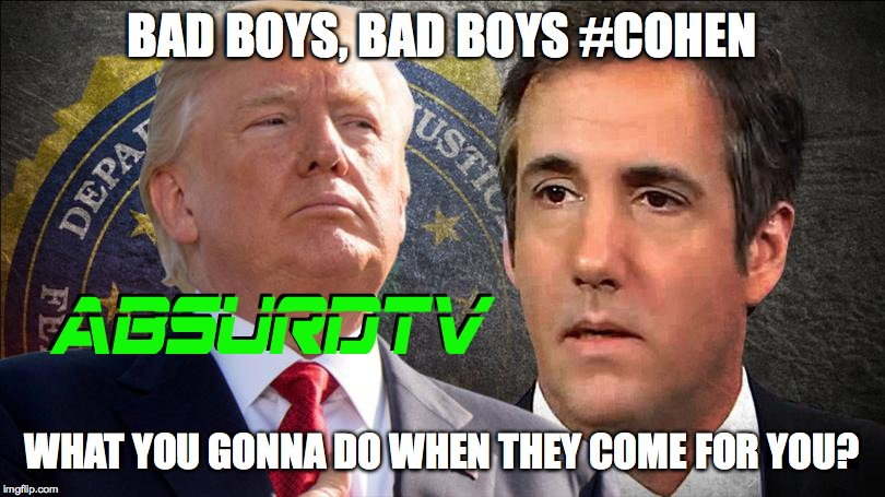 BAD BOYS, BAD BOYS #COHEN WHAT YOU GONNA DO WHEN THEY COME FOR YOU? | image tagged in cohen,trumpjailtime2020,donald trump,president trump | made w/ Imgflip meme maker