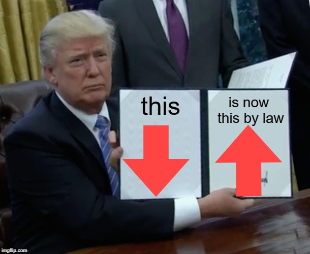this is now law | this is now this by law | image tagged in memes,trump bill signing,facts | made w/ Imgflip meme maker