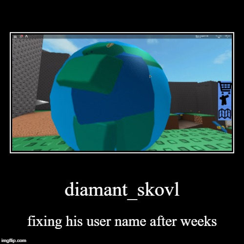 i dont know why it took so long | diamant_skovl | fixing his user name after weeks | image tagged in funny,demotivationals | made w/ Imgflip demotivational maker
