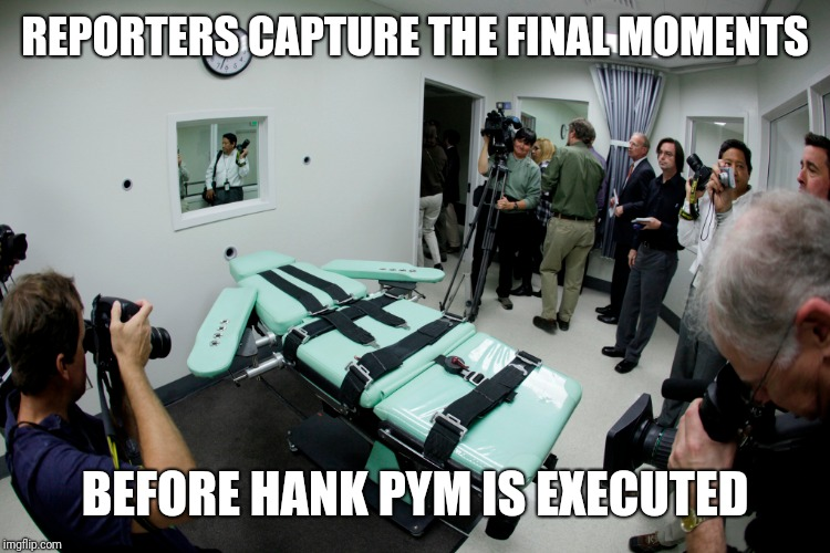 Hope Was Nowhere To Be Found |  REPORTERS CAPTURE THE FINAL MOMENTS; BEFORE HANK PYM IS EXECUTED | image tagged in ant man,execution,wasp | made w/ Imgflip meme maker
