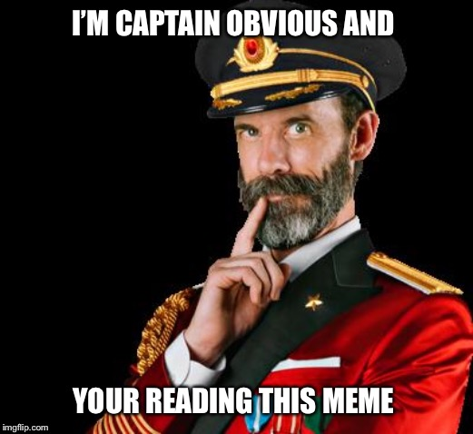 captain obvious | I'M CAPTAIN OBVIOUS AND YOUR READING THIS MEME | image tagged in captain obvious,meme,reading,quote,funny,obvious | made w/ Imgflip meme maker