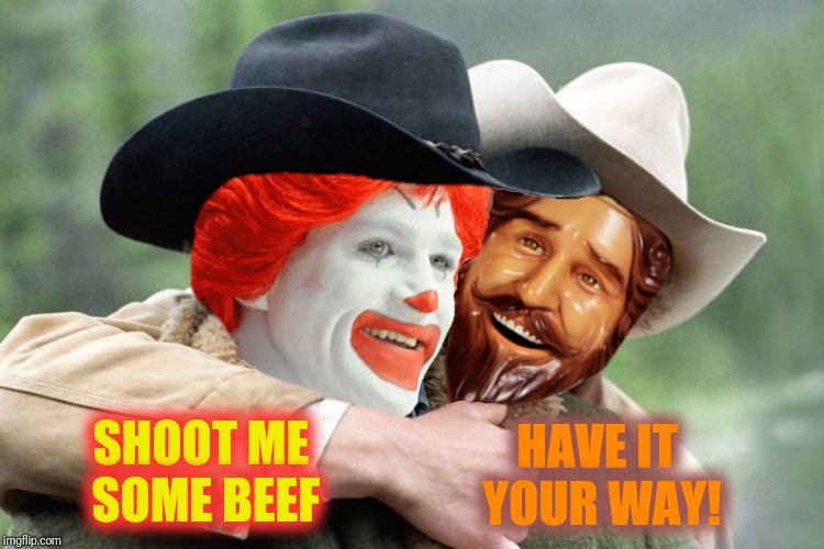 SHOOT ME SOME BEEF HAVE IT YOUR WAY! | made w/ Imgflip meme maker