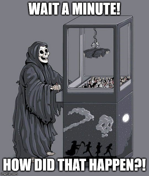 Grim Reaper Claw Machine |  WAIT A MINUTE! HOW DID THAT HAPPEN?! | image tagged in grim reaper claw machine,wait a minute,how,memes | made w/ Imgflip meme maker