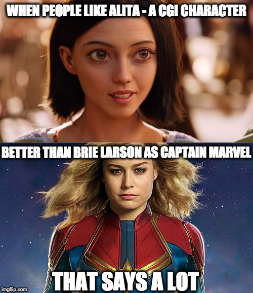 CGI vs. Real |  WHEN PEOPLE LIKE ALITA - A CGI CHARACTER; BETTER THAN BRIE LARSON AS CAPTAIN MARVEL; THAT SAYS A LOT | image tagged in captain marvel | made w/ Imgflip meme maker