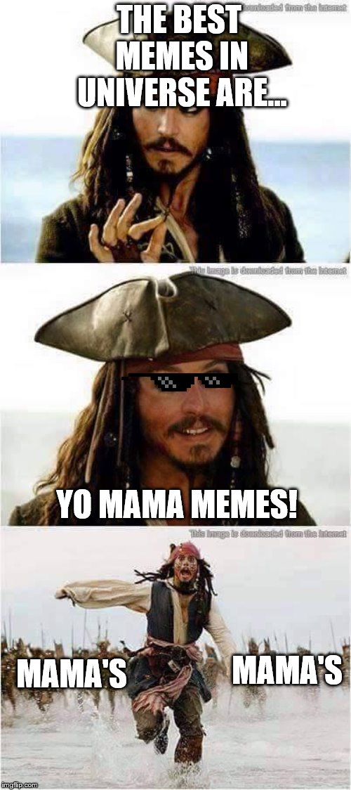 Run Jacky, quick, before the wrath of mama's!!!!!!!!!! | THE BEST MEMES IN UNIVERSE ARE... YO MAMA MEMES! MAMA'S MAMA'S | image tagged in jack sparrow run,yo mama,jack sparrow,funny meme,sunglasses | made w/ Imgflip meme maker