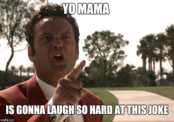 Yo mama | YO MAMA IS GONNA LAUGH SO HARD AT THIS JOKE | image tagged in yo mama | made w/ Imgflip meme maker