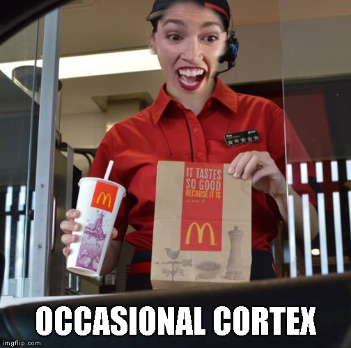 Alexandria Ocasio-Cortez Working At McDonalds | OCCASIONAL CORTEX | image tagged in alexandria ocasio-cortez working at mcdonalds | made w/ Imgflip meme maker
