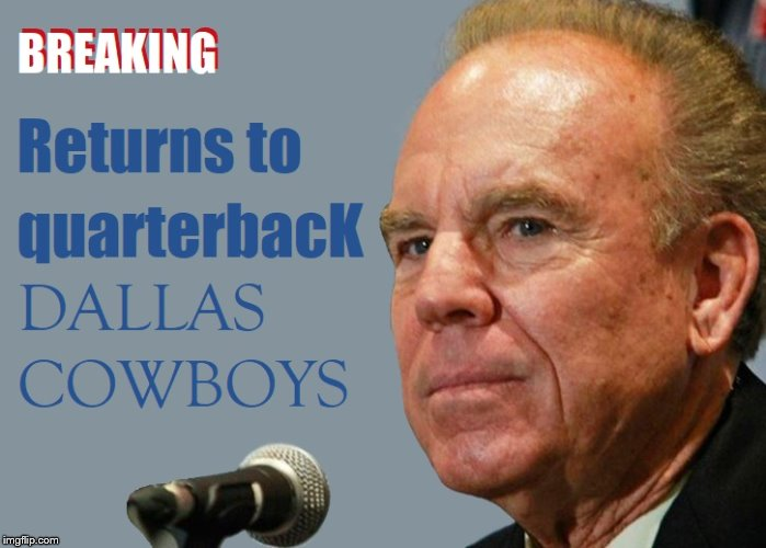 Roger Staubach Out of Retirement | image tagged in dallas cowboys | made w/ Imgflip meme maker