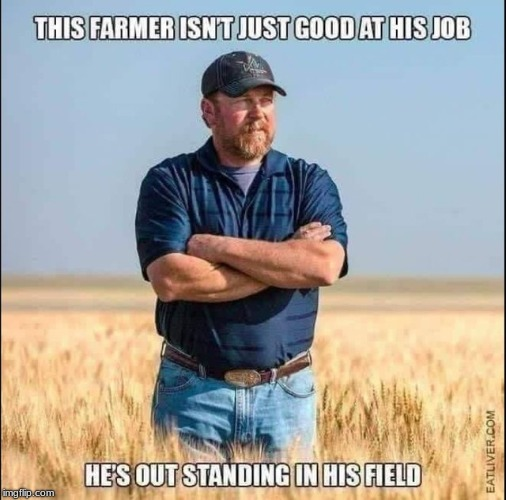 Out Standing!! | image tagged in memes,funny,farmer | made w/ Imgflip meme maker