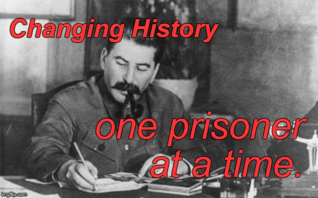 Socialism at work. | Changing History one prisoner at a time. | image tagged in stalin diary,communist socialist,gulag,political correctness,prisoners,douglie | made w/ Imgflip meme maker