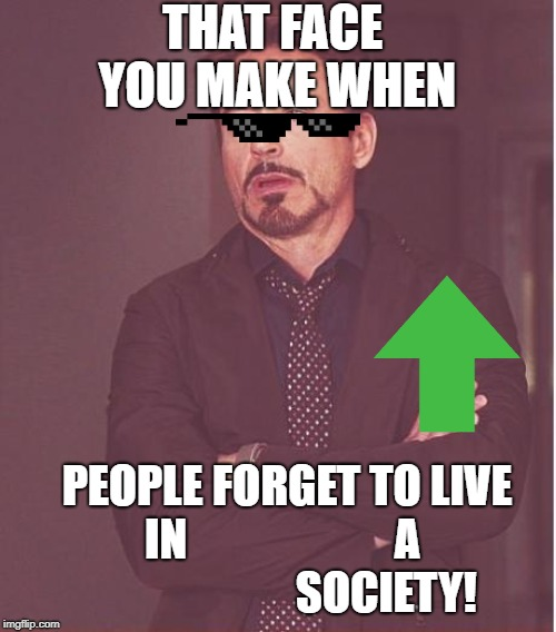 Bad Live In A Society Joke. |  THAT FACE YOU MAKE WHEN; PEOPLE FORGET TO LIVE IN                       A                        SOCIETY! | image tagged in memes,we live in a society,upvote,dank glasses,dank memes | made w/ Imgflip meme maker