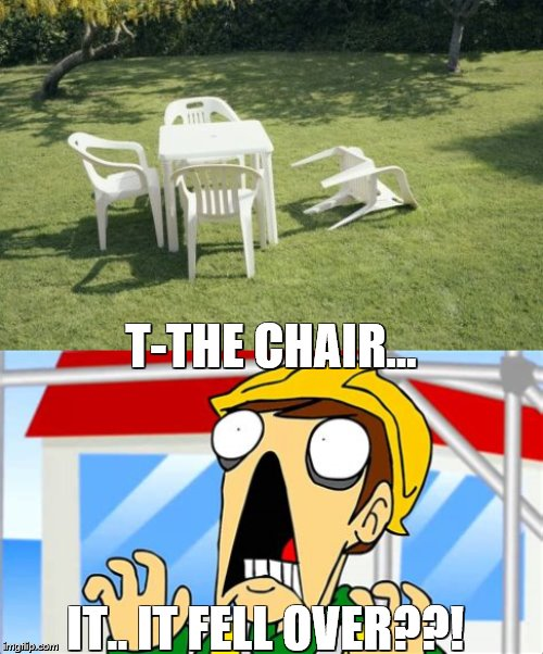 JUST STARTED Watching Eddsworld Today | T-THE CHAIR... IT.. IT FELL OVER??! | image tagged in memes,we will rebuild,eddsworld,edd,chair | made w/ Imgflip meme maker