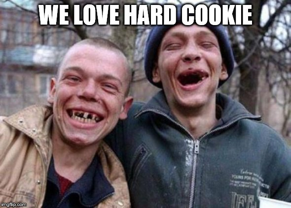 Ugly Twins Meme | WE LOVE HARD COOKIE | image tagged in memes,ugly twins | made w/ Imgflip meme maker
