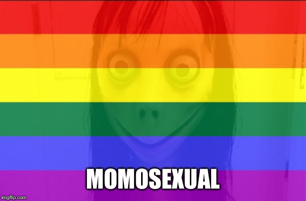 Momosexual |  MOMOSEXUAL | image tagged in funny memes,momo,gay pride,homosexuality | made w/ Imgflip meme maker