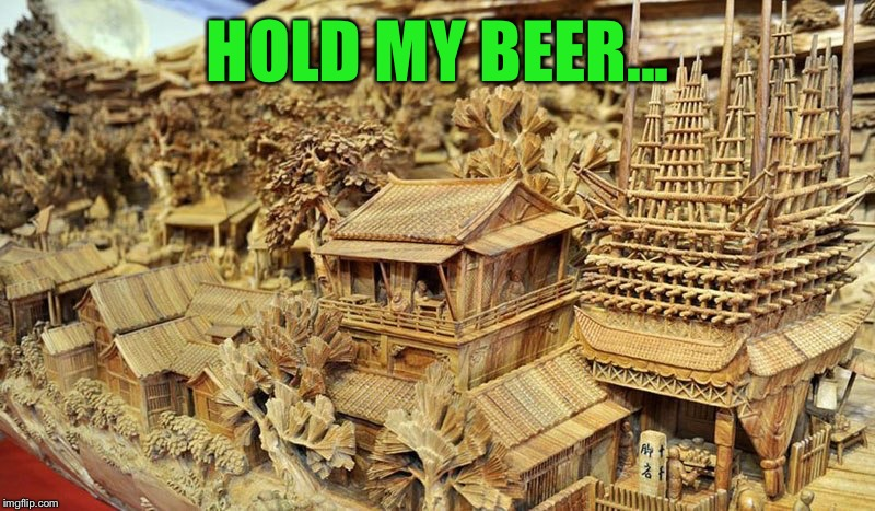 HOLD MY BEER... | made w/ Imgflip meme maker