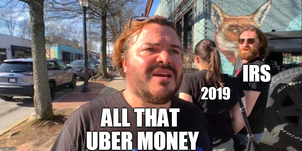 Distracted BF | IRS ALL THAT UBER MONEY 2019 | image tagged in uber,funny,money,distracted bf,jack black | made w/ Imgflip meme maker