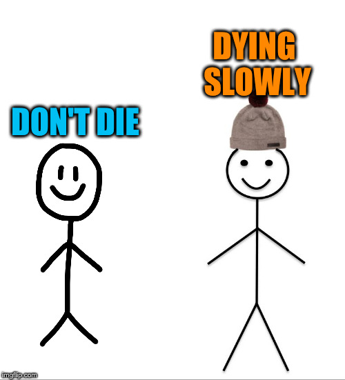 Stick figure | DON'T DIE DYING SLOWLY | image tagged in stick figure | made w/ Imgflip meme maker