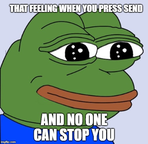 Bitcoin Cash pepe |  THAT FEELING WHEN YOU PRESS SEND; AND NO ONE CAN STOP YOU | image tagged in happy pepe,bitcoin,bitcoin cash,crypto | made w/ Imgflip meme maker