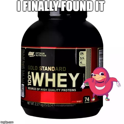 I FINALLY FOUND IT | image tagged in doyouknothewhey,ugandan knuckles,whyyy | made w/ Imgflip meme maker