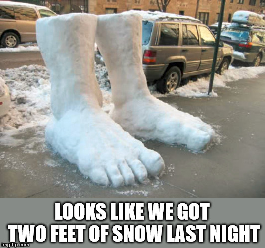 In honor to the never ending winter | LOOKS LIKE WE GOT TWO FEET OF SNOW LAST NIGHT | image tagged in meme,snow,winter is here,neverending story,funny,sculpture | made w/ Imgflip meme maker