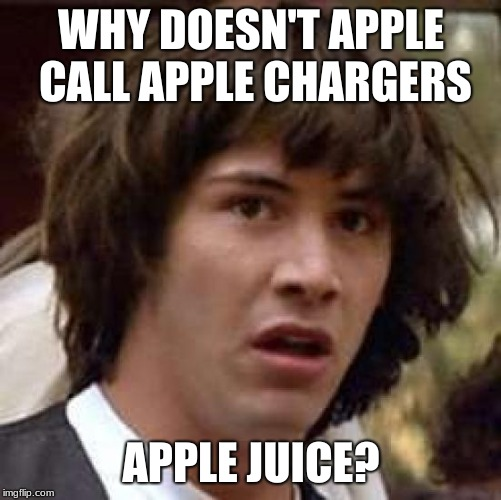 HmmMMmMMm | WHY DOESN'T APPLE CALL APPLE CHARGERS APPLE JUICE? | image tagged in memes,apple | made w/ Imgflip meme maker