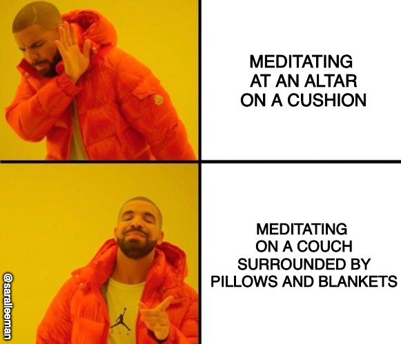 drake meme |  MEDITATING AT AN ALTAR ON A CUSHION; MEDITATING ON A COUCH SURROUNDED BY PILLOWS AND BLANKETS; @saralleeman | image tagged in drake meme,meditation,witch,spirituality,crystal,ascension | made w/ Imgflip meme maker
