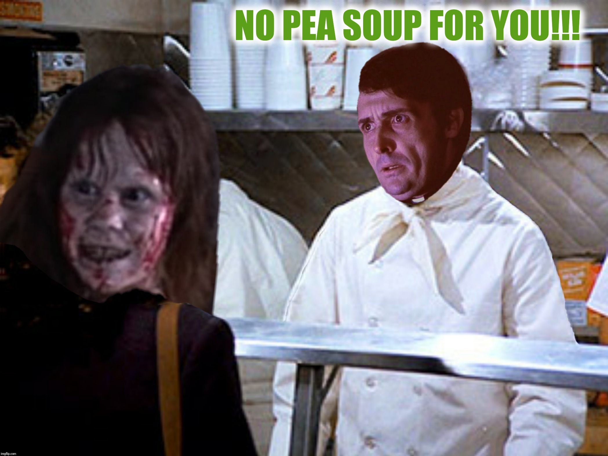 Bad Photoshop Sunday presents:  Could you swing your head back this way?! | NO PEA SOUP FOR YOU!!! | image tagged in bad photoshop sunday,the exorcist,soup nazi,priest,regan macniel | made w/ Imgflip meme maker