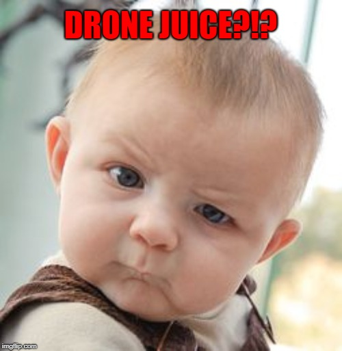 Skeptical Baby Meme | DRONE JUICE?!? | image tagged in memes,skeptical baby | made w/ Imgflip meme maker