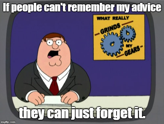 ah the oxymoron of jumbo shrimp or pretty ugly is usually funny.here's some advice. | If people can't remember my advice they can just forget it. | image tagged in memes,peter griffin news,good advice,jumbo shrimp | made w/ Imgflip meme maker